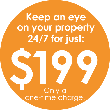 Keep an eye on your property 24/7 for just $199